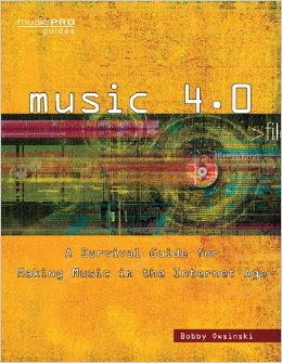 Music 4.0 - A Survival Guide for Making Music in the Internet Age (Music Pro Guides) by Bobby Owsinski